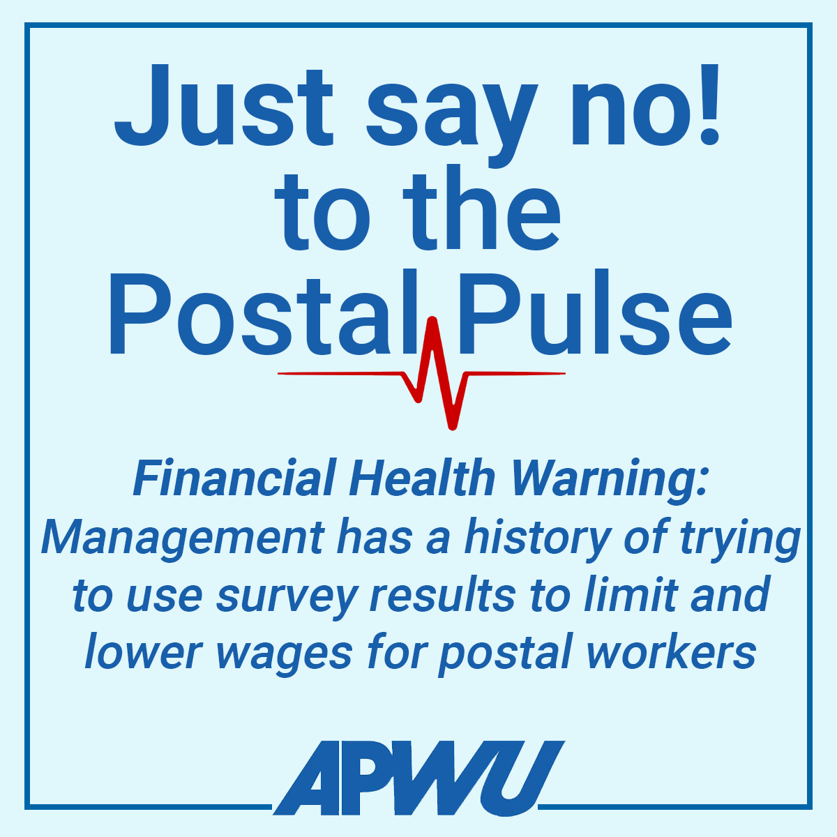 Just say no to the postal pulse. Financial Health Warning: Management has a history of using the survey results to justify lower wages for postal workers.